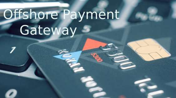 Offshore payment gateway offers safe transactions to industry owners