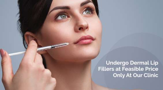 Undergo dermal lip fillers at feasible price only at our clinic