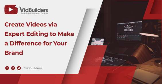 Create videos via expert editing to make a difference for your brand