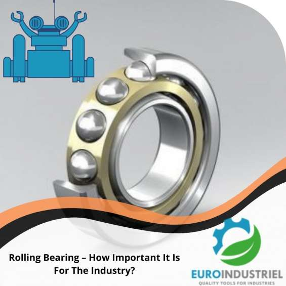 Rolling bearing – how important it is for the industry?